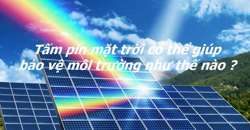 Tấm pin mặt trời có thể giúp bảo vệ môi trường như thế nào?