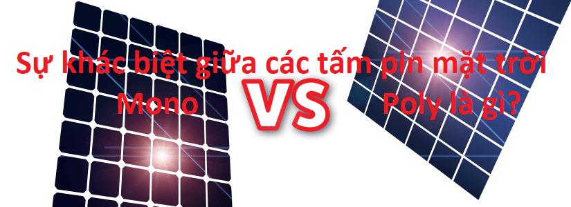 Sự khác biệt giữa các tấm pin mặt trời Mono và Poly là gì?